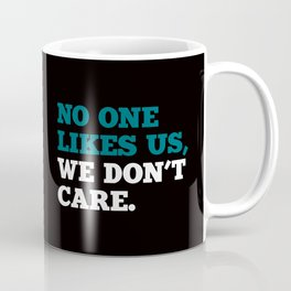 No one Likes Us, We Don't Care. Coffee Mug