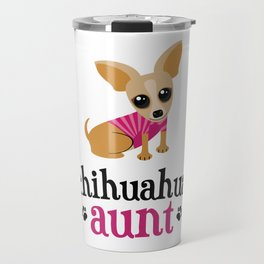 Chihuahua Aunt Pet Owner Cute Dog Lover Travel Mug