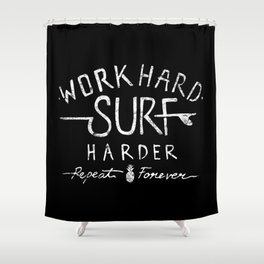 Work Hard. Surf Harder. Repeat Forever. Shower Curtain