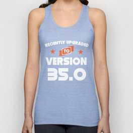 Recently Upgraded To Version 35.0 35th Birthday Unisex Tank Top