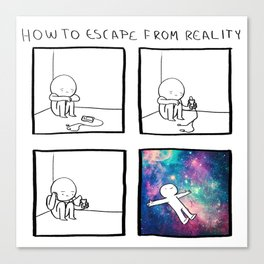 HOW TO: Escape from reality Canvas Print