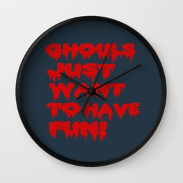 Ghouls Just Want to Have Fun! (Text)  Wall Clock