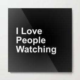 I Love People Watching Metal Print