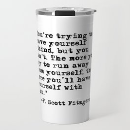 Trying to leave yourself behind - Fitzgerald quote Travel Mug