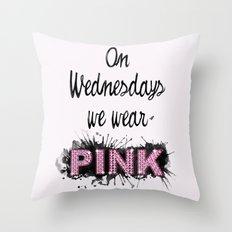 On Wednesdays We Wear Pink - Quote from the movie Mean Girls Throw Pillow