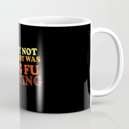 Surely Not Everybody Was Kung Fu Fighting Coffee Mug