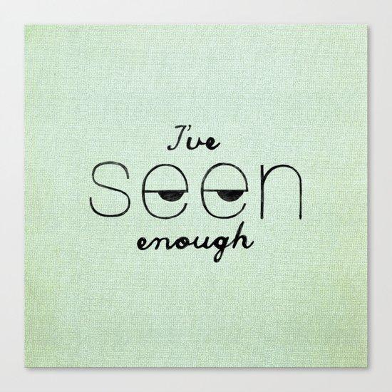 I've Seen Enough. Canvas Print