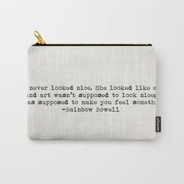"""""""She never looked nice. She looked like art..."""" -Rainbow Rowell Carry-All Pouch"""