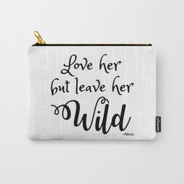 Love her but leave her Wild-Script Carry-All Pouch