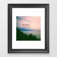 Be Brave With Your Life Framed Art Print