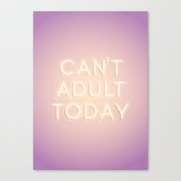 Can't Adult Today Canvas Print
