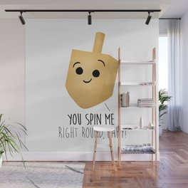 You Spin Me Right Round, Baby! Wall Mural