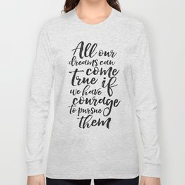 PRINTABLE ART, All Our Dreams Can Come True If We Have Courage To Pursue Them,Kids Gift,Children Quo Long Sleeve T-shirt