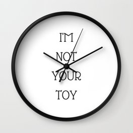 I'm not your toy  you stupid boy Wall Clock