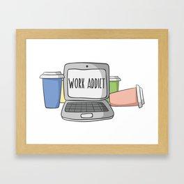 Work Addict Framed Art Print