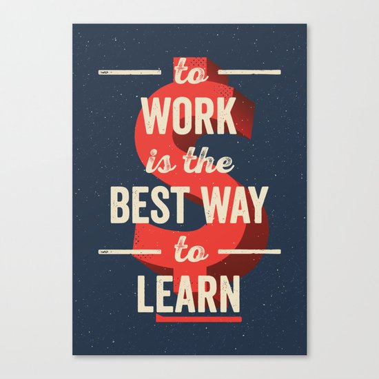 To Work Is The Best Way To Learn Canvas Print