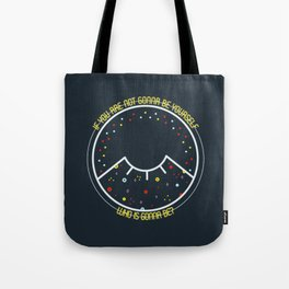 IF YOU ARE NOT GONNA BE YOURSELF WHO IS GONNA BE? Tote Bag