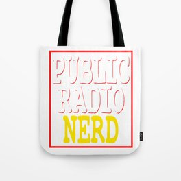 """Public Radio Nerd"" tee design for you and your nerdy friends! Perfect to mock your friends too!  Tote Bag"