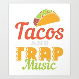 Tacos and Trap Music Art Print