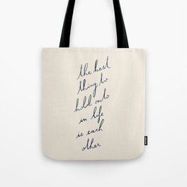 The Best Thing To Hold Onto In Life Is Each Other Tote Bag