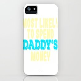 """A Nice Spend Tee For A Wealthy You Saying """"Most Likely To Spend Daddy's Money"""" T-shirt Design Father iPhone Case"""