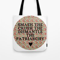 patriarchy Tote Bags featuring Smash the, Crush the, Dismantle the by Hannah E. (TUB)