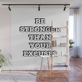 Be stronger than your excuses. Wall Mural