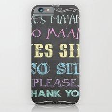Yes Ma'am No Ma'am Slim Case iPhone 6s