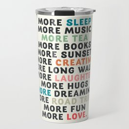 Good vibes quote, more sleep, dreaming, road trips, love, fun, happy life, lettering, laughter Travel Mug