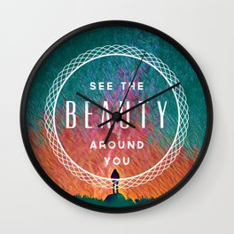 See the Beauty Around You Wall Clock