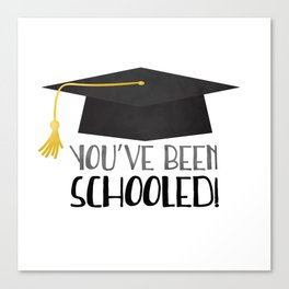 You've Been Schooled! Canvas Print