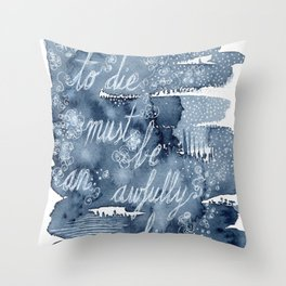 To die must be an awfully big adventure Throw Pillow