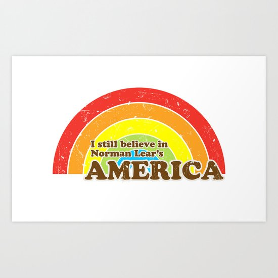 I Still Believe in Norman Lear's America Art Print