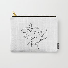 Love is the Reason - Positive Quote Typography Carry-All Pouch