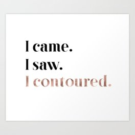 Rose gold beauty - I came, I saw, I contoured Art Print