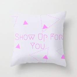 Show Up For You Throw Pillow