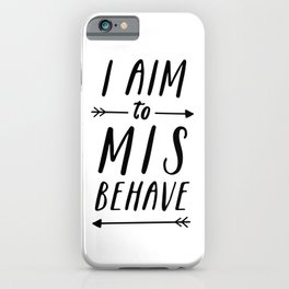 I Aim To Misbehave iPhone Case