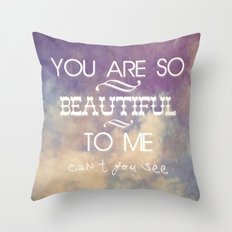 You Are So Beautiful... To Me Throw Pillow