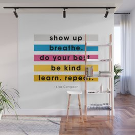Show up, breathe, do your best, be kind, learn, repeat. Wall Mural