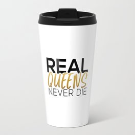 Real Queens Never Die Travel Mug