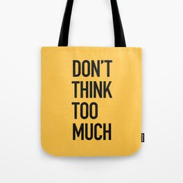 Don't think too much Tote Bag