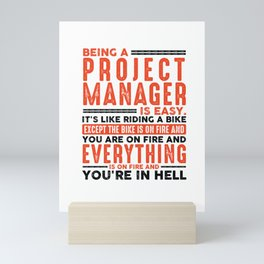 Being a Project Manager Is Easy Shirt Everything On Fire Mini Art Print