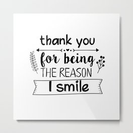 Thank you for being the reason I smile Metal Print