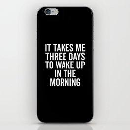 Three Days Wake Up Funny Quote iPhone Skin