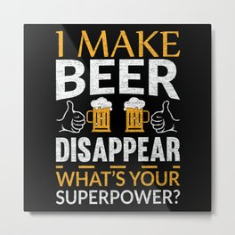 I Make Beer Disappear Funny Lover Gift Metal Print