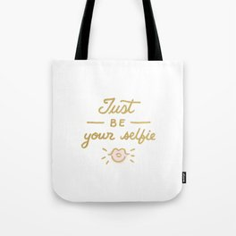 Just be your selfie  Tote Bag