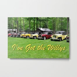 I've Got the Willys (Jeepsters) Metal Print