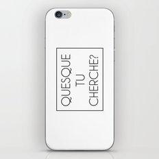 Quesque Tu Cherche? iPhone & iPod Skin