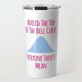 Avoid the Top of the Bell Curve Fun Quote Travel Mug