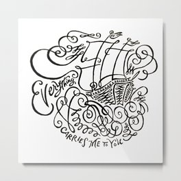 Everything Carries Me to You Metal Print